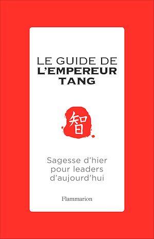 Téléchargez le livre :  Le guide de l'Empereur Tang. Sagesses d'hier pour leaders d'aujourd'hui