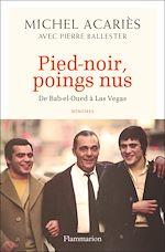 Télécharger le livre :  Pied-noir, poings nus - De Bab-el-Oued à Las Vegas