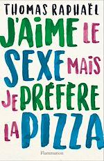 Télécharger le livre :  J'aime le sexe mais je préfère la pizza