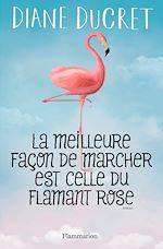 Télécharger le livre :  La meilleure façon de marcher est celle du flamant rose