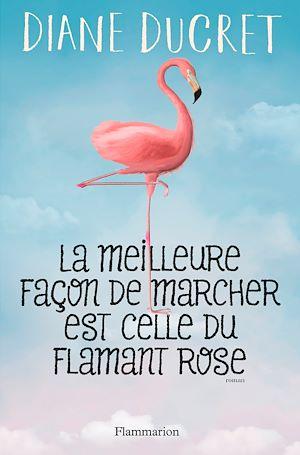 Téléchargez le livre :  La meilleure façon de marcher est celle du flamant rose