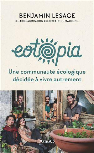 Téléchargez le livre :  Eotopia. Une communauté écologique décidée à vivre autrement