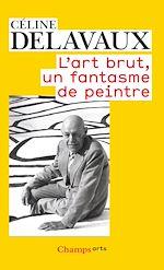 Télécharger le livre :  L'art brut, un fantasme de peintre