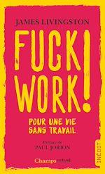 Télécharger le livre :  Fuck Work ! Pour une vie sans travail