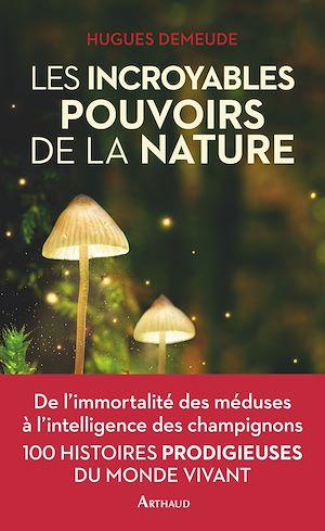 Téléchargez le livre :  Les incroyables pouvoirs de la nature
