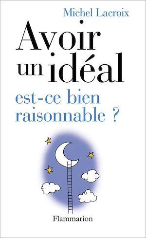 Téléchargez le livre :  Avoir un idéal, est-ce bien raisonnable ?