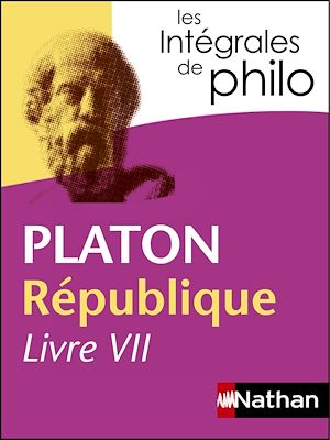 Téléchargez le livre :  Intégrales de Philo - PLATON, République (Livre VII)