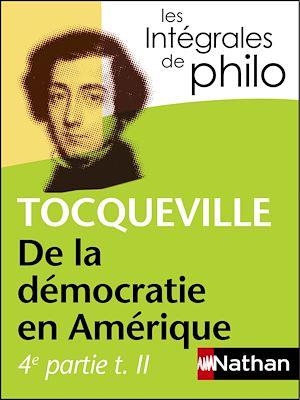 Téléchargez le livre :  Intégrales de Philo - TOCQUEVILLE, De la démocratie en Amérique (4e partie tome 2)