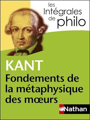 Téléchargez le livre :  Intégrales de Philo - KANT, Fondements de la métaphysique des moeurs