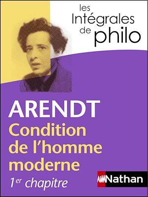 Téléchargez le livre :  Intégrales de Philo - ARENDT, Condition de l'homme moderne