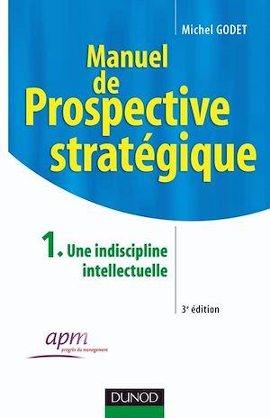 Téléchargez le livre :  Manuel de prospective stratégique - Tome 1 - 3ème édition - Une indiscipline intellectuelle