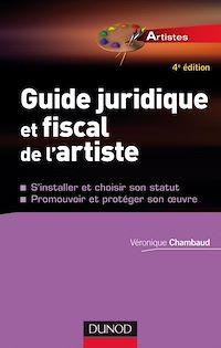 Guide juridique et fiscal de l'artiste - 4e éd.