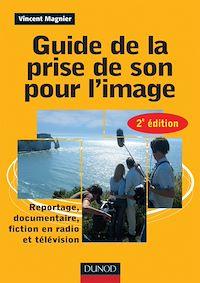 Guide de la prise de son pour l'image -2e ed - Reportage, documentaire, fiction en radio et télé