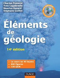 Eléments de géologie - 14e édition - L'essentiel des Sciences de la Terre et de l'Univers