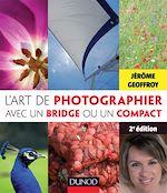 Télécharger le livre :  L'art de photographier avec un bridge ou un compact - 2e édition