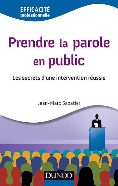 Prendre la parole en public : Les secrets... Dunod
