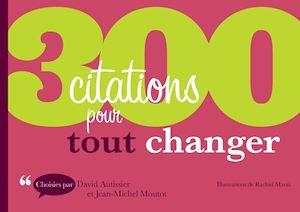Téléchargez le livre :  300 citations pour tout changer