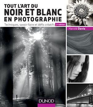 Téléchargez le livre :  Tout l'art du noir et blanc en photographie - 2e éd.