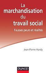 Télécharger le livre :  La marchandisation du travail social : fausses peurs et réalités