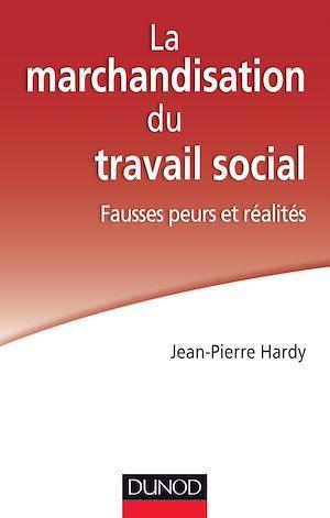 Téléchargez le livre :  La marchandisation du travail social : fausses peurs et réalités
