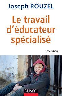Le travail d'éducateur spécialisé - 3e éd.