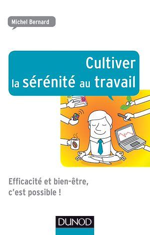 Cultiver la sérénité au travail | Bernard, Michel