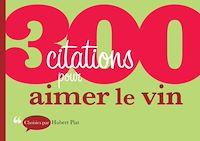 Télécharger le livre : 300 citations pour aimer le vin