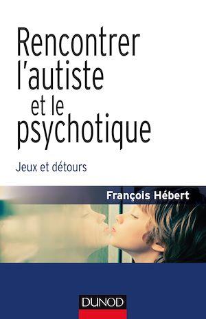 Téléchargez le livre :  Rencontrer l'autiste et le psychotique