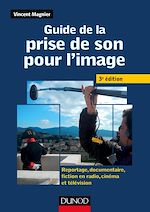 Télécharger le livre :  Guide de la prise de son pour l'image -3e ed - Reportage, documentaire, fiction en radio et télé