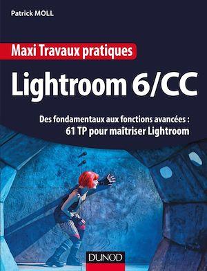 Téléchargez le livre :  Maxi Travaux pratiques Lightroom 6/CC - 61 TP pour maîtriser Lightroom