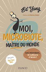 Télécharger le livre :  Moi, microbiote, maître du monde - Enquête sur le microcosme