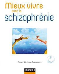 Mieux vivre avec la schizophrénie - 2e éd.