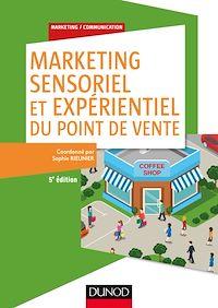 Marketing sensoriel et expérientiel du point de vente - 5e éd.