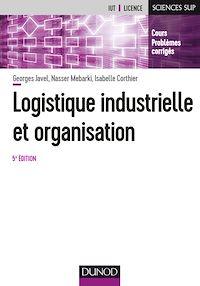 Logistique industrielle et organisation - 5e éd.