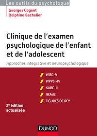 Clinique de l'examen psychologique de l'enfant et de l'adolescent - 2e éd.