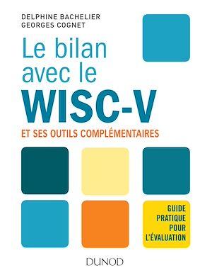 Téléchargez le livre :  Le bilan avec le Wisc-V et ses outils complémentaires