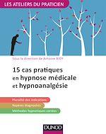Télécharger le livre :  15 pratiques en hypnose médicale et hypnoanalgésie
