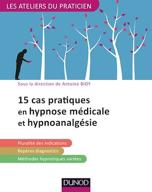 Téléchargez le livre :  15 pratiques en hypnose médicale et hypnoanalgésie