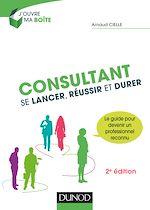 Télécharger le livre :  Consultant : Se lancer, réussir et durer - 2e éd.