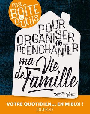 Téléchargez le livre :  Ma boîte à outils pour organiser et ré-enchanter ma vie de famille