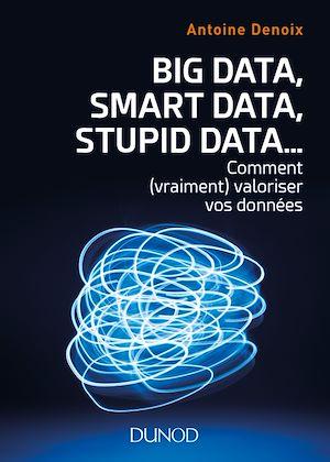 Téléchargez le livre :  Big Data, Smart Data, Stupid Data...