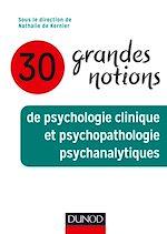 Télécharger le livre :  30 grandes notions de psychologie clinique et psychopathologie psychanalytiques
