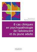 Télécharger le livre :  8 cas cliniques en psychopathologie de l'adolescent et du jeune adulte