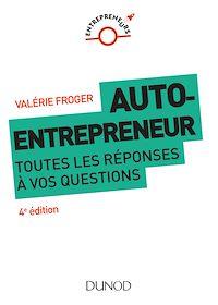 Auto-entrepreneur : toutes les réponses à vos questions - 4e éd.