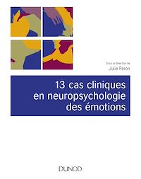 13 cas cliniques en neuropsychologie des émotions