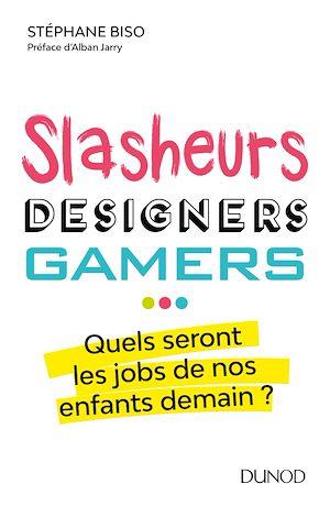 Téléchargez le livre :  Slasheurs, designers, gamers ...