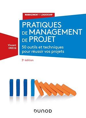 Téléchargez le livre :  Pratiques de management de projet - 3e éd. - 50 outils et techniques pour prendre la bonne décision