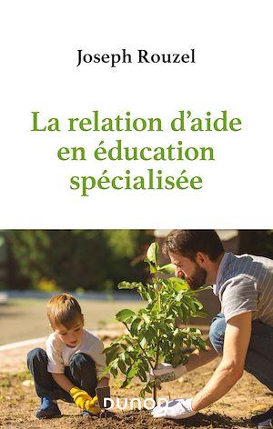 Téléchargez le livre :  La relation d'aide en éducation spécialisée
