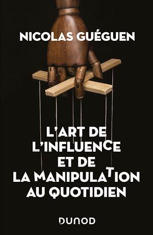 Téléchargez le livre :  L'art de l'influence et de la manipulation au quotidien