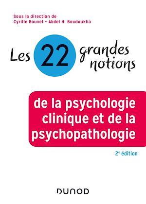 Téléchargez le livre :  Les 22 grandes notions de la psychologie clinique et de la psychopathologie - 2e éd.